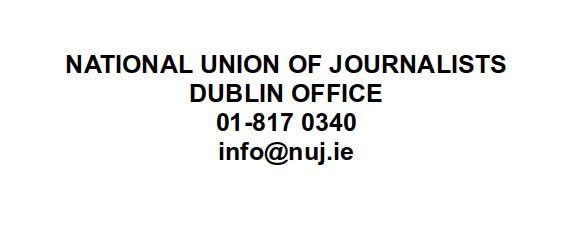NUJ Dublin Office 01-8170340 info@nuj.ie